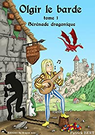 La saga d'Olgir le barde, tome 1 : Sérénade dragonique  par Patrick Bert