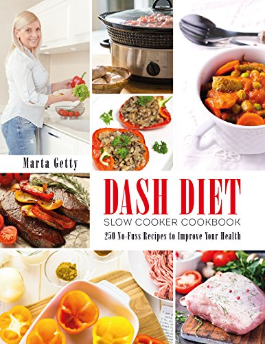 Dash Diet Slow Cooker Cookbook: 250 No-Fuss Recipes to Improve Your Health by Marta Getty