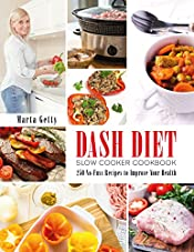 Dash Diet Slow Cooker Cookbook: 250 No-Fuss Recipes to Improve Your Health