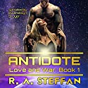 Antidote: Love and War, Book 1 Audiobook by R A Steffan Narrated by Gwendolyn Druyor