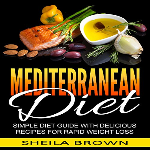 Mediterranean Diet: Simple Diet Guide with Delicious Recipes for Rapid Weight Loss by Sheila Brown