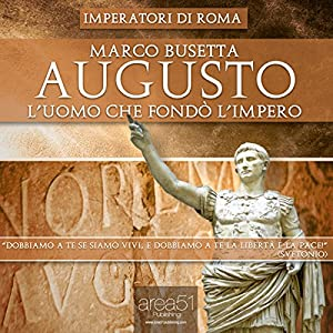 Augusto. L'uomo che fondò l'Impero di Roma [Augustus. The Man who Founded the Roman Empire] Audiobook