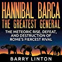 Hannibal Barca, the Greatest General: The Meteoric Rise, Defeat, and Destruction of Rome's Fiercest Rival Audiobook by Barry Linton Narrated by Jim D Johnston