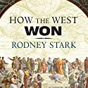 How the West Won: The Neglected Story of the Triumph of Modernity Audiobook by Rodney Stark Narrated by Kevin Foley