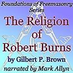 The Religion of Robert Burns: Foundations of Freemasonry Series | Gilbert P. Brown