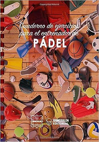 Cuaderno de Ejercicios para el Entrenador de Pádel: Amazon ...