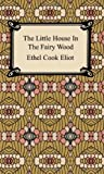 The Little House in the Fairy Wood, Ethel Cook Eliot, 1420927213
