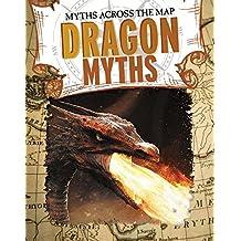 Dragon Myths (Myths Across the Map)