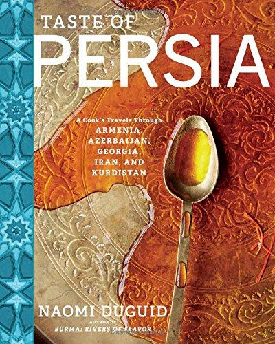 Taste of Persia: A Cook's Travels Through Armenia, Azerbaijan, Georgia, Iran, and Kurdistan by Naomi Duguid