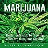 Marijuana: Beginner's Guide to Growing Your Own Marijuana at Home