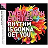 Twelve Inch 80S: Rhythm Is Gonna Get You
