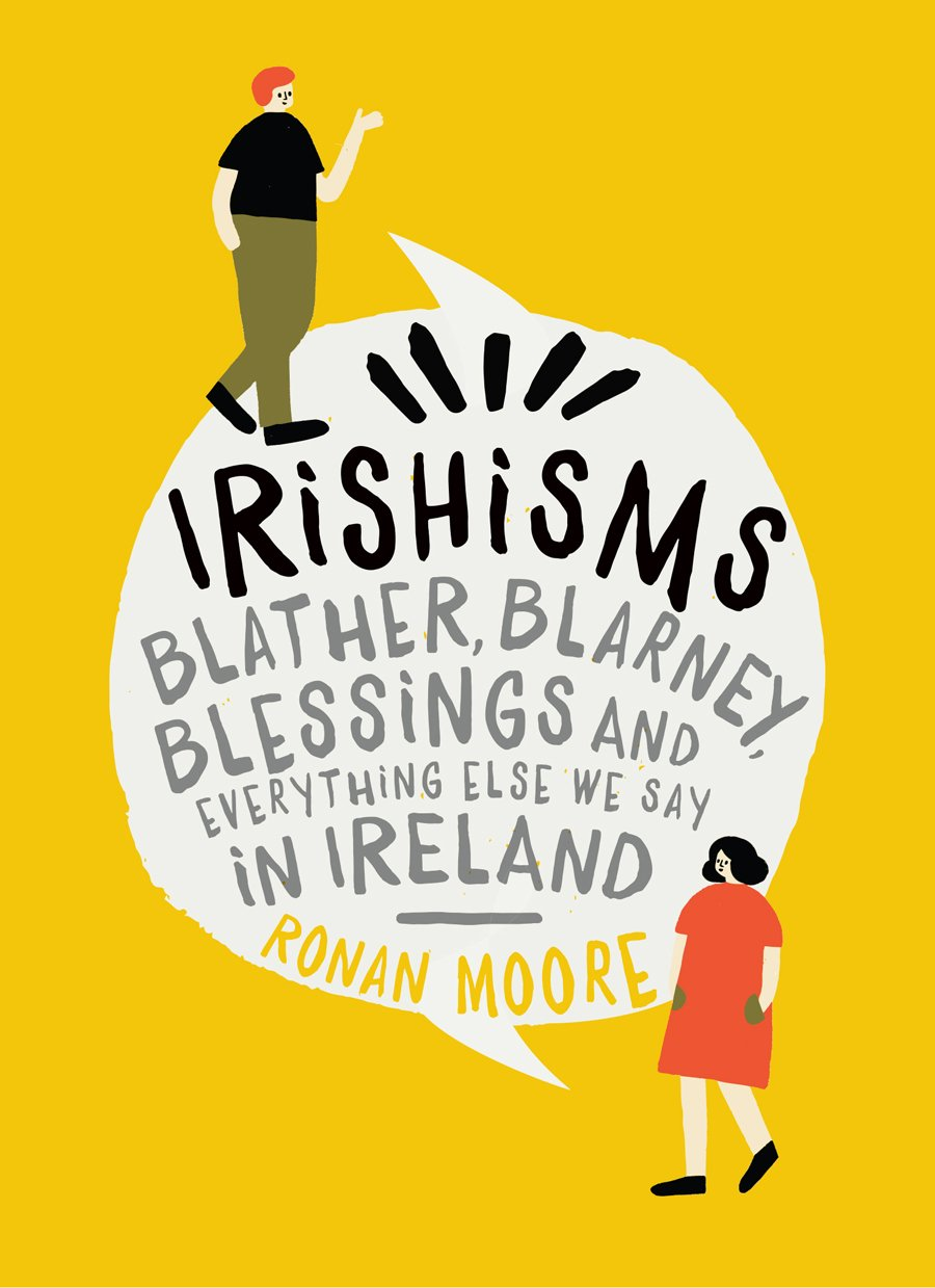Irishisms: Blather, Blarney, Blessings and Everything Else we Say in Ireland by Gill Books / Gill & Macmillan Ltd.