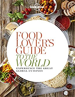 Amazon food lovers guide to the world experience the great food lovers guide to the world experience the great global cuisines lonely planet forumfinder Choice Image