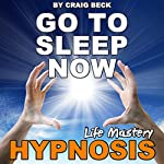 Go to Sleep Now: Insomnia Hypnosis | Craig Beck