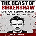 The Beast of Birkenshaw: Life of Serial Killer Peter Manuel Audiobook by Jack Smith Narrated by Charles D. Baker