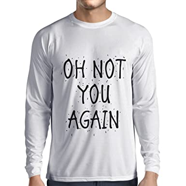 bcad2264 Long Sleeve T Shirt Men Oh Not You Again - Sarcastic Quotes, Funny Slogan, Humor  Sayings Gift Idea | Amazon.com