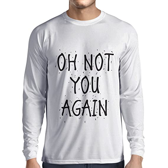 Long Sleeve T Shirt Men Oh Not You Again - Sarcastic Quotes, Funny Slogan, Humor Sayings Gift Idea | Amazon.com