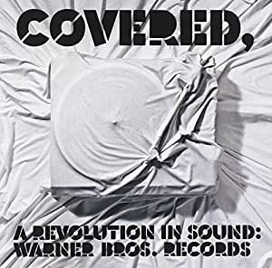 Covered, A Revolution In Sound:Warner Bros. Records