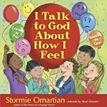 By Stormie Omartian I Talk To God About How I Feel: Learning to Pray, Knowing He Cares [Hardcover]