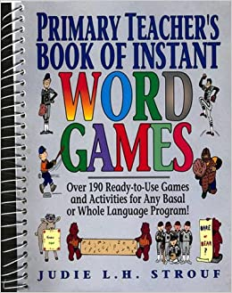 Primary Teacher's Book of Instant Word Games: Over 190 Ready-to-Use Games and Activities for Any Basal or Whole Language Program!
