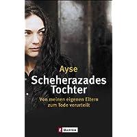 Scheherazades Tochter: Von meinen eigenen Eltern zum Tode verurteilt