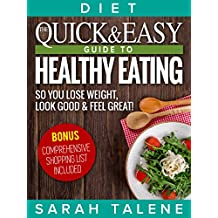 Diet: The Quick & Easy Guide to Healthy Eating So You Lose Weight, Look Good & Feel Great! (BONUS: Comprehensive Shopping List Included)