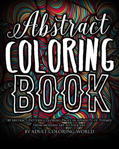 - Abstract Coloring Book: 40 Abstract Pattern Coloring Pages in a Variety of Themes from Modern Art to Folk Art (Fine Art Coloring Books) (Volume 1)