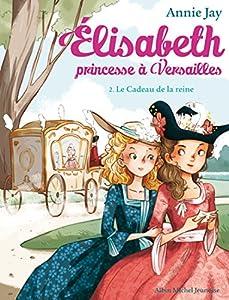 """Afficher """"Élisabeth, princesse à Versailles n° 2<br /> Le cadeau de la reine"""""""