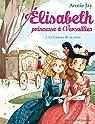 Elisabeth, princesse à Versailles, tome 2 : Le cadeau de la reine par Jay