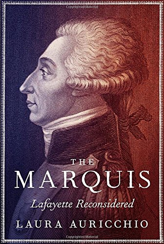 Read Online The Marquis: Lafayette Reconsidered pdf epub