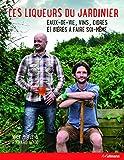 Les Liqueurs du Jardinier. Eaux-de-Vie, Vins, Cidres et Bieres a Faire Soi-Meme by