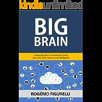 Big Brain: Unindo Big Data e a Internet das Coisas para criar robôs cada vez mais inteligentes