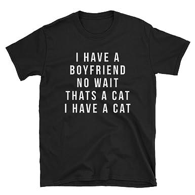 fc5737ec42 Really Simple Funny cat Shirts - i Have a Boyfriend No Wait Thats a cat i