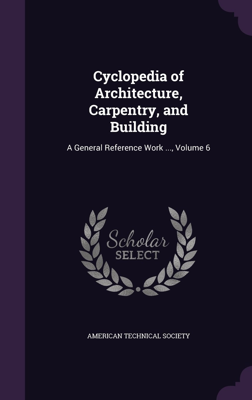 Download Cyclopedia of Architecture, Carpentry, and Building: A General Reference Work ..., Volume 6 pdf