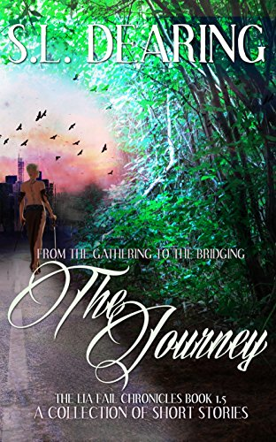 The Journey - From The Gathering to The Bridging - Book 1.5 of the Lia Fail Chronicles: A Short Story Collection
