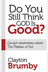 Do You Still Think God Is Good?: Candid Conversations About the Problem of Evil (Morgan James Faith) Paperback