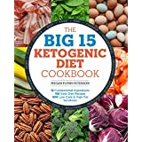 Die Big 15 Ketogenic Diet Cookbook: 15 Fundamental Ingredients, 150 Keto Diet Recipes, 300 Low-Carb and High-Fat Variations