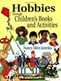 Hobbies Through Childrens' Books and Activities, Nancy Allen Jurenka, 1563087731