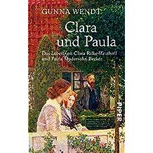 Clara und Paula: Das Leben von Clara Rilke-Westhoff und Paula Modersohn-Becker (German Edition)