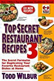 top secret restaurant recipes 3 the secret formulas for duplicating your favorite restaurant dishes at home