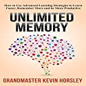 Unlimited Memory: How to Use Advanced Learning Strategies to Learn Faster, Remember More and Be More Productive Audiobook by Kevin Horsley Narrated by Dan Culhane