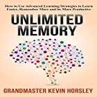 Unlimited Memory: How to Use Advanced Learning Strategies to Learn Faster, Remember More and Be More Productive Hörbuch von Kevin Horsley Gesprochen von: Dan Culhane