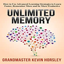 Unlimited Memory: How to Use Advanced Learning Strategies to Learn Faster, Remember More and Be More Productive | Livre audio Auteur(s) : Kevin Horsley Narrateur(s) : Dan Culhane