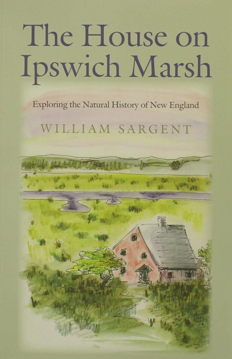Read Online The House on Ipswich Marsh: Exploring the Natural History of New England ebook