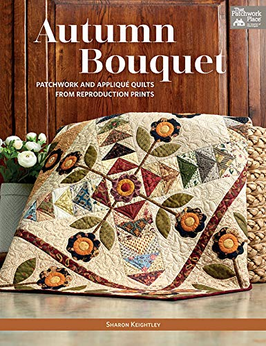 Autumn Bouquet: Patchwork and Appliqué Quilts from Reproduction Prints