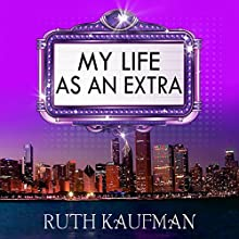 My Life as an Extra Audiobook by Ruth Kaufman Narrated by Kevin Theis, Ruth Kaufman