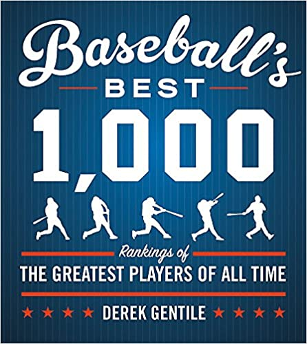 Rankings of the Greatest Players of All Time Baseballs Best 1,000