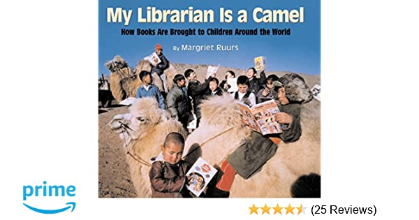 My librarian is a camel how books are brought to children around my librarian is a camel how books are brought to children around the world margriet ruurs 9781590780930 amazon books fandeluxe Gallery