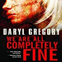 We Are All Completely Fine Audiobook by Daryl Gregory Narrated by Tavia Gilbert