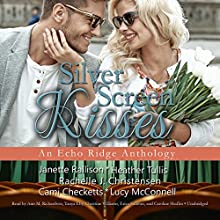 Silver Screen Kisses: The Echo Ridge Anthologies, Book 3 Audiobook by Janette Rallison, Heather Tullis, Rachelle J. Christensen, Cami Checketts, Lucy McConnell Narrated by Ann M. Richardson, Tanya Eby, Christine Williams, Erica Sullivan, Caroline Shaffer